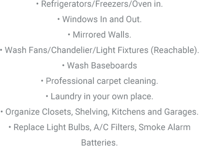 • Refrigerators_Freezers_Oven in. • Windows In and Out. • Mirro