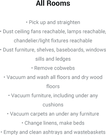 All Rooms • Pick up and straighten • Dust ceiling fans reachab