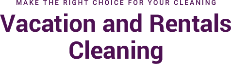 Make the right choice for your cleaning Vacation and Rentals Cl